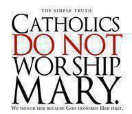 Catholics do not worship Mary