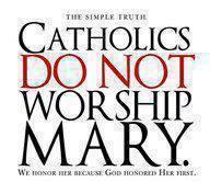 Catholics do not worship Mary